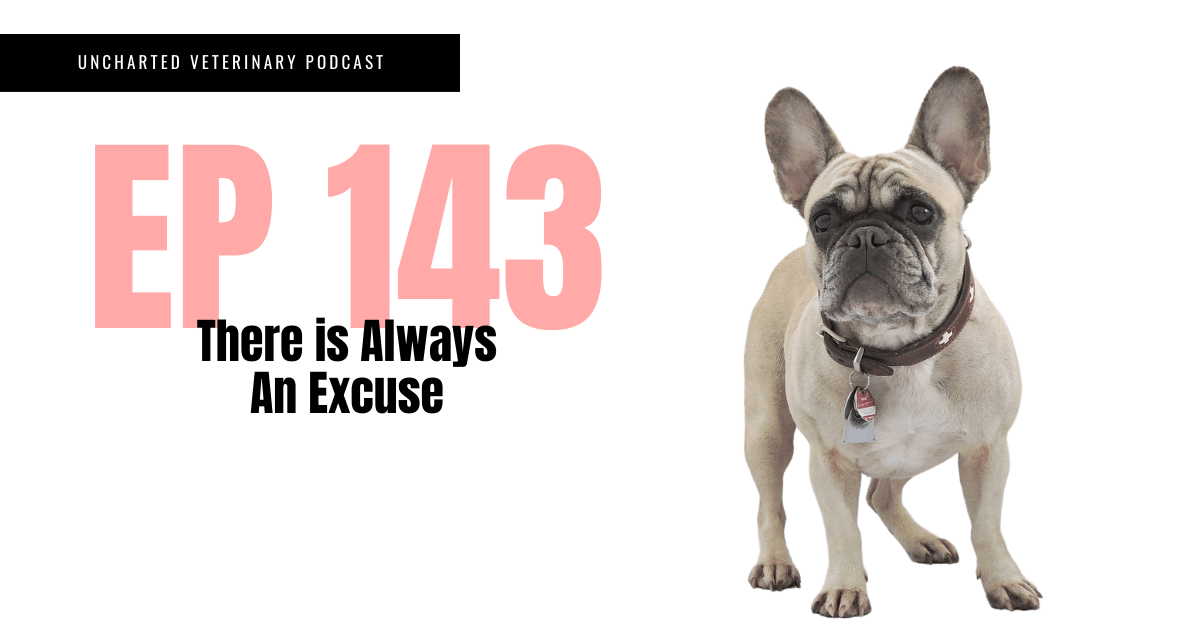 Uncharted Veterinary Podcast Episode 143 Title Image - There is always an excuse