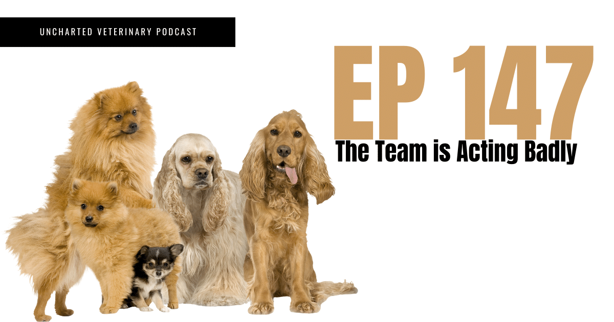 Uncharted Veterinary Podcast Episode 147 - The team is acting badly