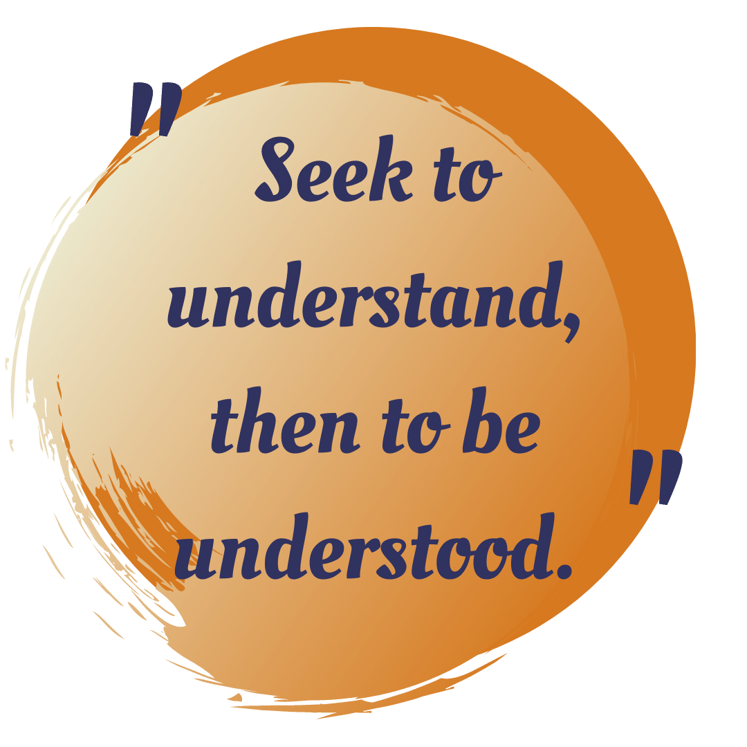 """quote from uncharted community, """"seek to understand, then to be understood"""""""